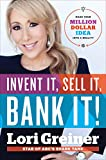 Invent It, Sell It, Bank It!: Make Your Million-Dollar Idea into a Reality
