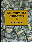 Monthly Bill Organizer and Planner: 12 months, 110 pages; 105 pages; size = 8.5 x 11 inches (double-sided), perfect binding, non-perforated