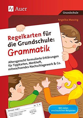 Regelkarten für die Grundschule Grammatik: Altersgerecht formulierte Erklärungen für Tippkart en, Merkheft, mitwachsendes Nachschlagewerk & Co. (2. bis 4. Klasse)