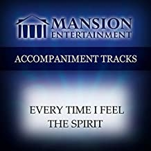 Every Time I Feel The Spirit [Accompaniment/Performance Track]