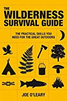 The Wilderness Survival Guide: The Practical Skills You Need for the Great Outdoors by Joe O'Leary(2010-10-05)