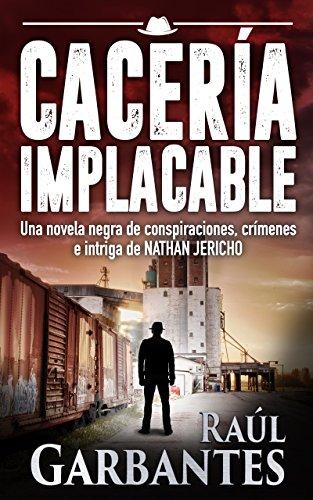 Cacería implacable: Una novela negra de conspiraciones, crímenes e ...