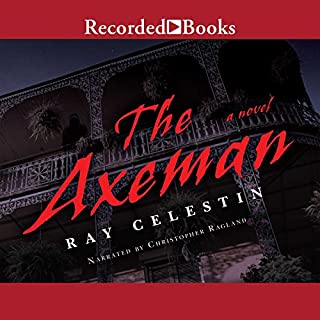 The Axeman                   By:                                                                                                                                 Ray Celestin                               Narrated by:                                                                                                                                 Christopher Ragland                      Length: 13 hrs and 34 mins     17 ratings     Overall 3.1