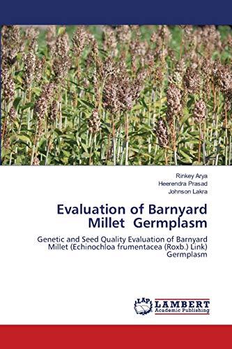 Evaluation of Barnyard Millet Germplasm: Genetic and Seed Quality Evaluation of Barnyard Millet (Echinochloa frumentacea (Roxb.) Link) Germplasm