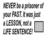 Inspirations by Phoenix Vinyl Wall Decal Never Be A Prisoner of Your Past. It was Just A Lesson, Not A Life Sentence! (White)