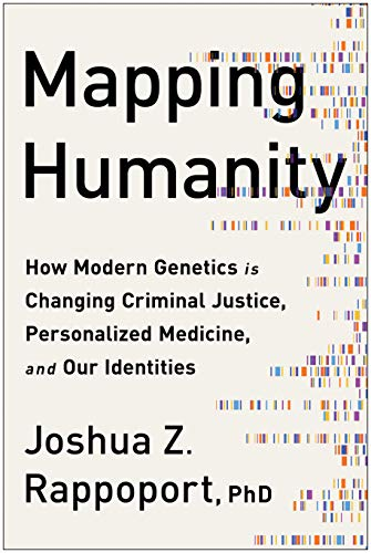 Mapping Humanity: How Modern Genetics Is Changing Criminal Justice, Personalized Medicine, and Our Identities