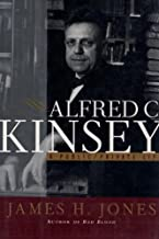 Alfred C. Kinsey : A Public and Private Life