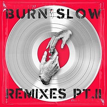 BURN SLOW REMIXES PT. II