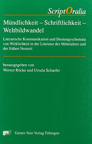 Mündlichkeit - Schriftlichkeit - Weltbildwandel: Literarische Kommunikation und Deutungsschemata von Wirklichkeit in der Literatur des Mittelalters und der frühen Neuzeit
