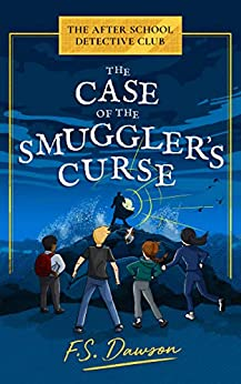 The Case of the Smuggler's Curse (The After School Detective Club Book 1) by [F.S. Dawson, Stuart Bache]