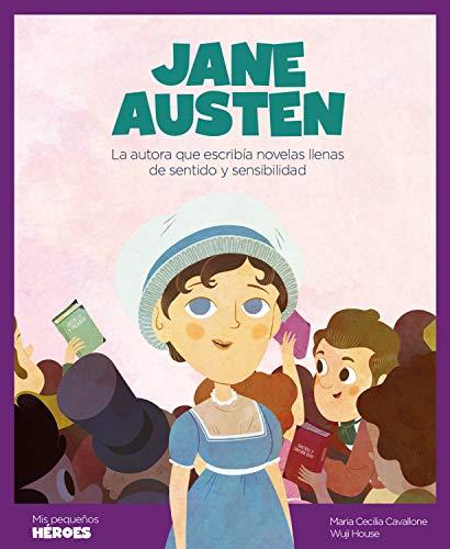 Jane Austen: La autora que escribía novelas llenas de sentido y sensibilidad (Mis pequeños héroes nº 7)