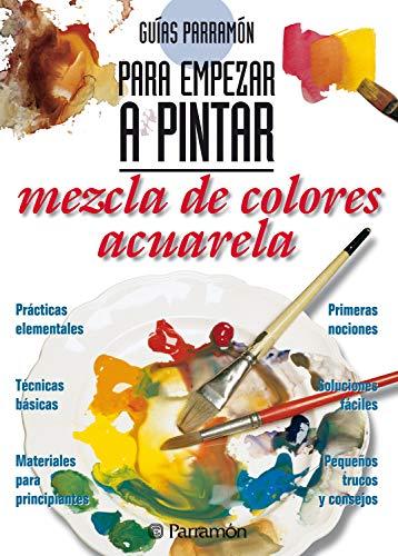 Guías Parramón para empezar a pintar. Mezcla de colores acuarela