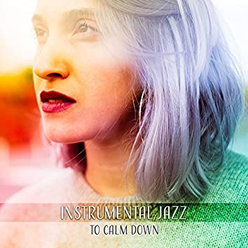 Instrumental Jazz to Calm Down – Soft Sounds of Jazz, Peaceful Music, Smooth Piano Melodies, Rest with Jazz