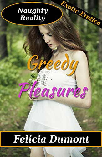 Greedy Pleasures (Fantasy, Alternate Reality, Erotica) (Naughty Reality Book 2) (English Edition)