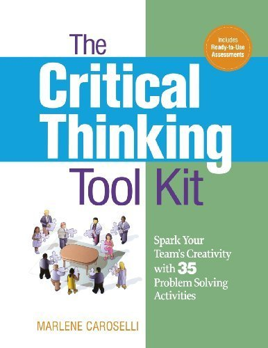 The Critical Thinking Toolkit: Spark Your Team's Creativity with 35 Problem Solving Activities by Dr. Marlene Caroselli (2011-04-29)
