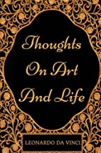 Thoughts on Art and Life: By Leonardo da Vinci - Illustrated