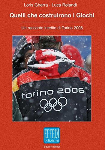 Quelli che costruirono i giochi. Un racconto inedito di Torino 2006