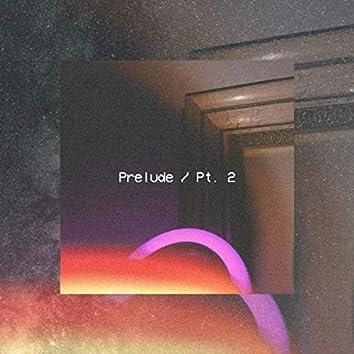 Prelude/Pt. 2