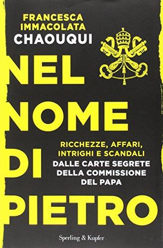 Nel nome di Pietro. Ricchezze, affari, intrighi e scandali. Dalle carte segrete della commissione del papa