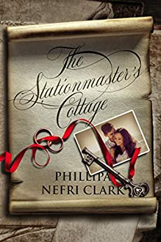 [Phillipa Nefri Clark]のThe Stationmaster's Cottage: Unforgettable dual timeline romantic mystery (River's End Book 1) (English Edition)