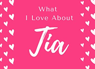 What I Love About Tia: Fill in The Blank Book Gift Journal for Tia ( Things I Love About Tia ) Perfect Gift For Tia's Birt...