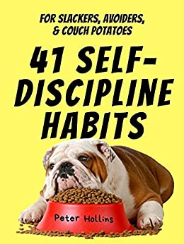 41 Self-Discipline Habits: For Slackers, Avoiders, & Couch Potatoes (Live a Disciplined Life Book 11) by [Peter Hollins]