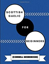 Scottish Gaelic For Beginners (Cornell Workbook): An Adaptable Journal To Practice Learning Scottish Gaelic Vocabulary, Verbs and Grammar