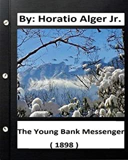 The Young Bank Messenger. ( 1898 ) By: Horatio Alger Jr. (original text)