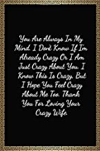 You Are Always In My Mind, Thank You For Loving Your Crazy Wife: Valentines Day Gifts For Him, Funny Lined Notebook Journa...