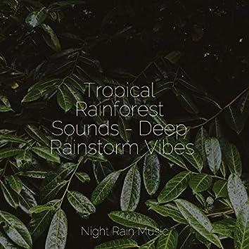 Tropical Rainforest Sounds - Deep Rainstorm Vibes