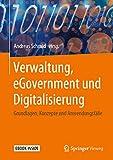 Verwaltung, eGovernment und Digitalisierung: Grundlagen, Konzepte und Anwendungsfälle - Andreas Schmid