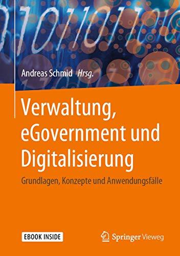 Verwaltung, eGovernment und Digitalisierung: Grundlagen, Konzepte und Anwendungsfälle