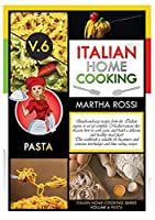 ITALIAN HOME COOKING 2021 VOL.6 PASTA (second edition): Quick-and-easy recipes from the Italian cuisine to set up your complete Mediterranean diet. Learn how to cook pasta and build a delicious and healthy meal plan! This cookbook is suitable for beginners and contains low-budget and time saving ideas.