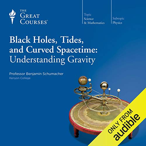 Black Holes, Tides, and Curved Spacetime                   Written by:                                                                                                                                 Benjamin Schumacher,                                                                                        The Great Courses                               Narrated by:                                                                                                                                 Benjamin Schumacher                      Length: 12 hrs and 6 mins     3 ratings     Overall 5.0