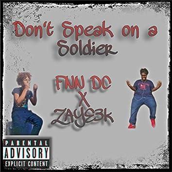 Don't Speak On A Soldier
