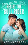 Dare You to Resist the Bull Rider (Rock Valley High Book 4)