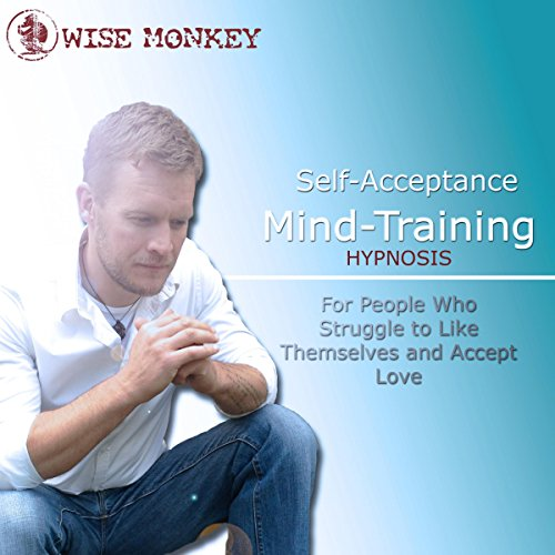 Self-Acceptance Mind-Training Hypnosis: For People Who Struggle to Like Themselves and Accept Love audiobook cover art
