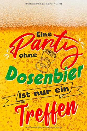 Dosenbier, Notizbuch Partyplaner für Bier Bierleibhaber: gepunktet, 120 Seiten, keine Party ohne Dosenbier Bier