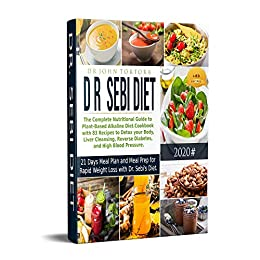 Dr. Sebi Diet: The Complete Nutritional Guide to Plant-Based Alkaline Diet.Cookbook with 83 Recipes to Detox your Body,Liver Cleansing, Reverse Diabetes,and High Blood Pressure.21 Days Meal Plan. by [John Tortora]