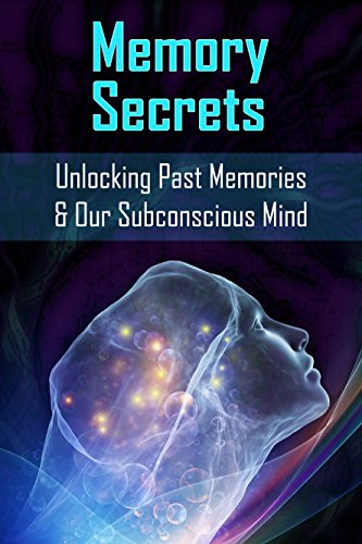 Memory Secrets: Unlocking past memories and our subconscious mind. Discover ways of conquering memory loss. (Memory and Consciousness Book 1) (English Edition)