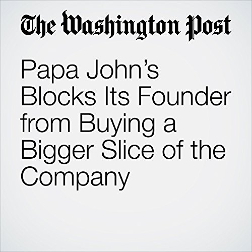 Papa John's Blocks Its Founder from Buying a Bigger Slice of the Company copertina