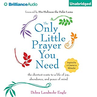 The Only Little Prayer You Need,     The Shortest Route to a Life of Joy, Abundance, and Peace of Mind               By:                                                                                                                                 Debra Landwehr Engle                               Narrated by:                                                                                                                                 Debra Landwehr Engle                      Length: 2 hrs and 28 mins     50 ratings     Overall 4.8