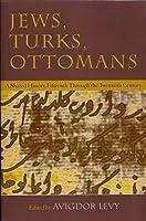 Jews, Turks, Ottomans: A Shared History, Fifteenth Through the Twentieth Century (Modern Jewish History)