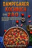 Dampfgarer Kochbuch: Die 280 besten Dampfgarer Rezepte, für eine gesunde und ausgewogene Ernährung.