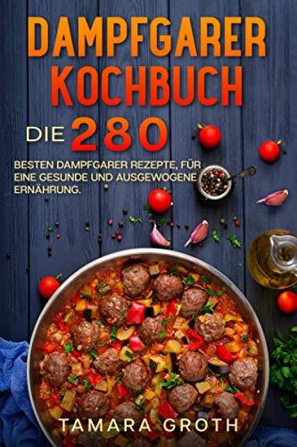 Dampfgarer Kochbuch: Die 280 besten...