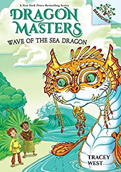 Wave of the Sea Dragon  A Branches Book  Dragon Masters #19   Library Edition   19