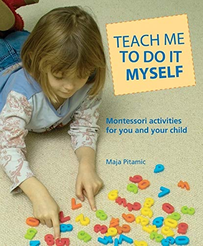Teach Me to Do It Myself: Montessori Activities for You