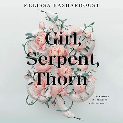 Girl, Serpent, Thorn Audiobook By Melissa Bashardoust cover art