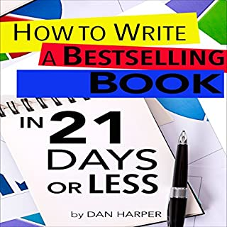 How to Write a Book: How to Write a Bestselling Book In 21 Days or Less! audiobook cover art