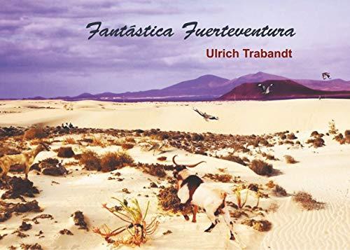 Fantástica Fuerteventura: A La Tercera Vista (Spanish Edition)